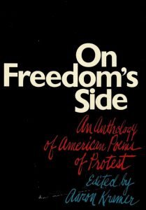"Aaron Kramer's book ""On Freedom's Side: An Anthology of American Poems of Protest."" New York: Macmillan, [1972]."