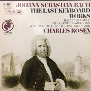 Image of Bach, Johann Sebastian.  The Last Keyboard Works:  The Art of Fugue, The Goldberg Variations, A Musical Offering:  The Two Ricercars.  Charles Rosen, piano.  New York: Columbia/Odyssey, 1969.