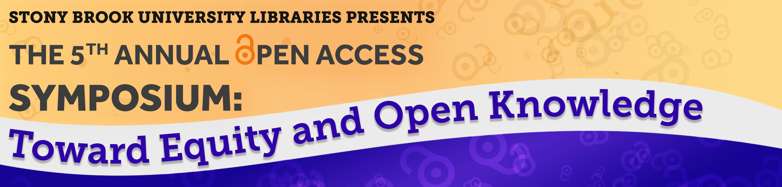 Stony Brook University Libraries Presents: The 5th Annual Open Access Symposium: Toward Equity and Open Knowledge