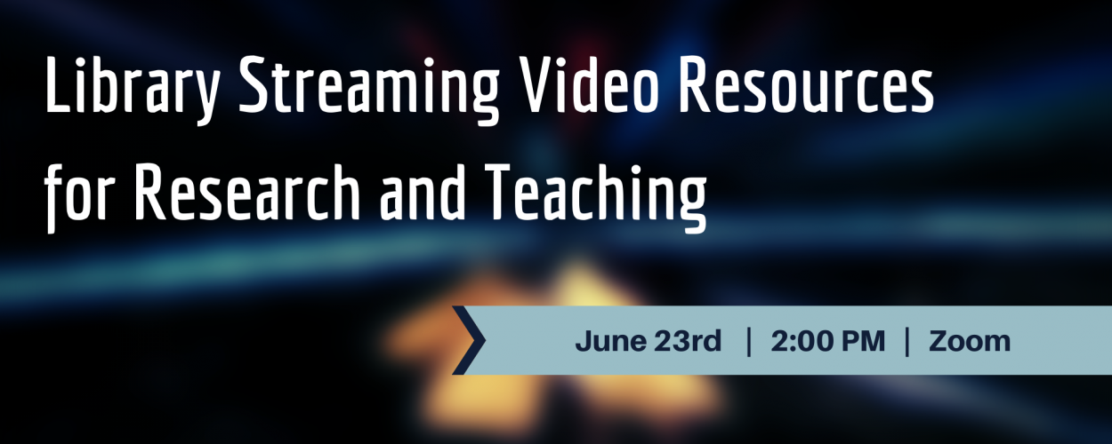 Library Streaming Video Resources for Research and Teaching
