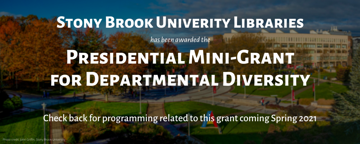 Stony Brook University Libraries has been awarded the Presidential Mini-grant for departmental diversity. Check back for programming related to this grant coming Spring 2021